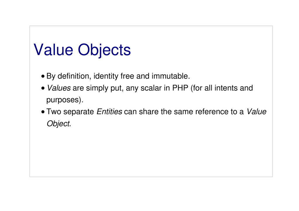 Value Objects By definition, identity free and ...