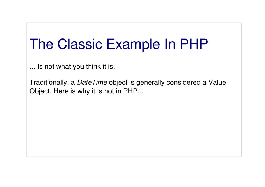 The Classic Example In PHP ... Is not what you ...