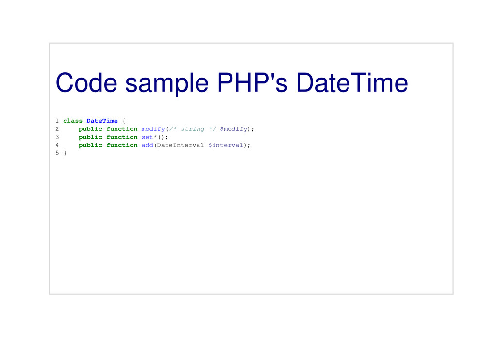 Code sample PHP's DateTime 1 class DateTime { 2...