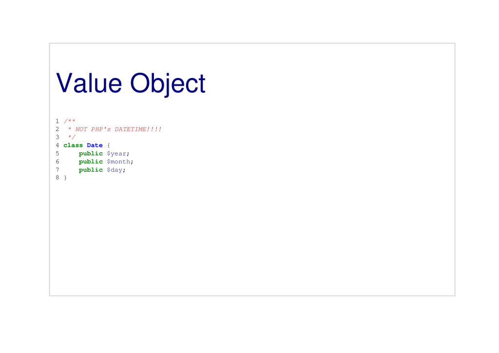 Value Object 1 /** 2 * NOT PHP's DATETIME!!!! 3...