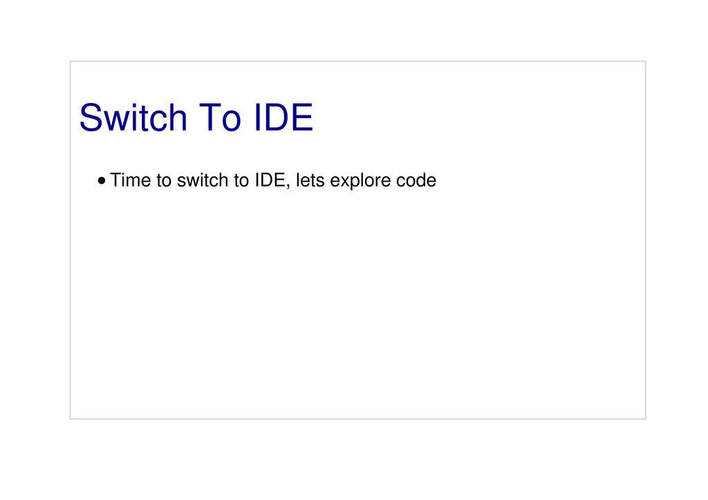 Switch To IDE Time to switch to IDE, lets explo...