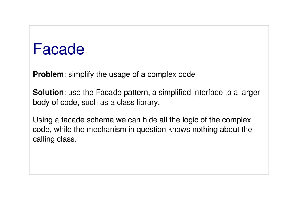 Facade Problem: simplify the usage of a complex...