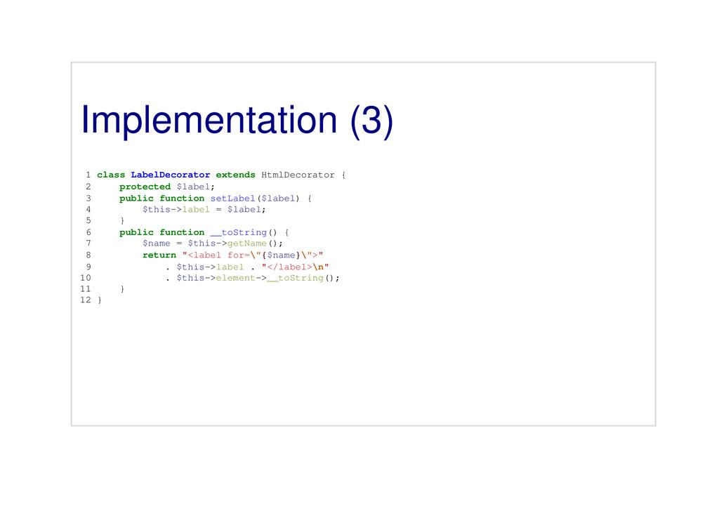 Implementation (3) 1 class LabelDecorator exten...