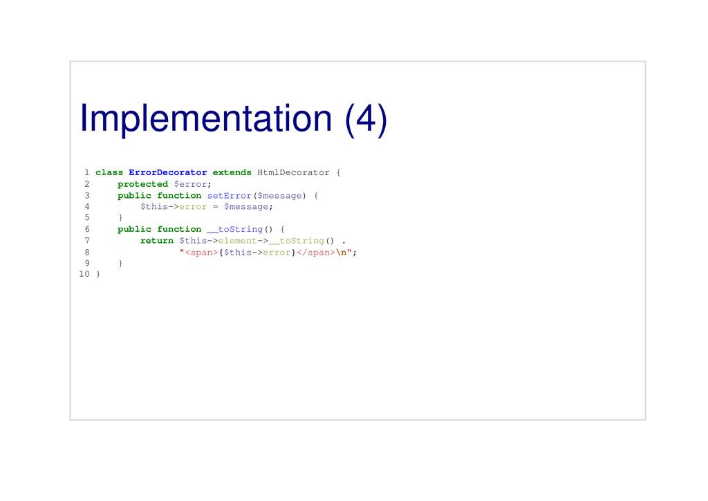 Implementation (4) 1 class ErrorDecorator exten...