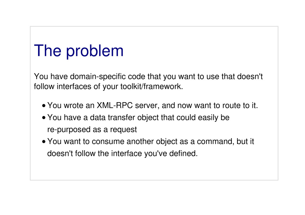 The problem You have domain-specific code that ...
