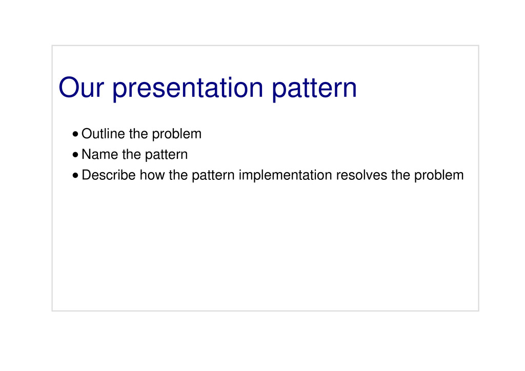 Our presentation pattern Outline the problem Na...