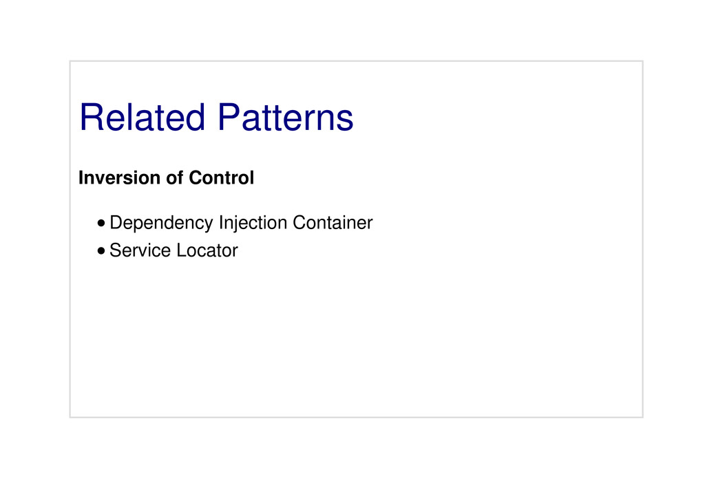 Related Patterns Inversion of Control Dependenc...