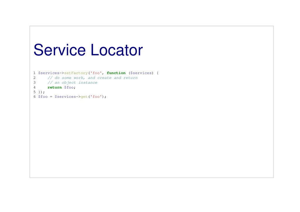 Service Locator 1 $services->setFactory('foo', ...