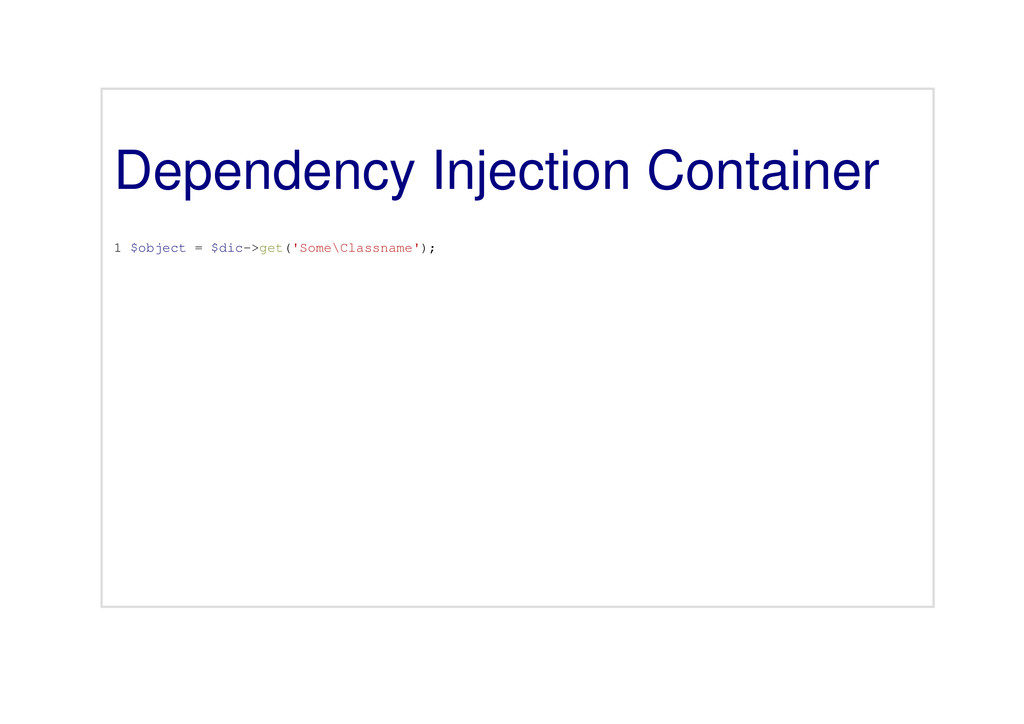 Dependency Injection Container 1 $object = $dic...