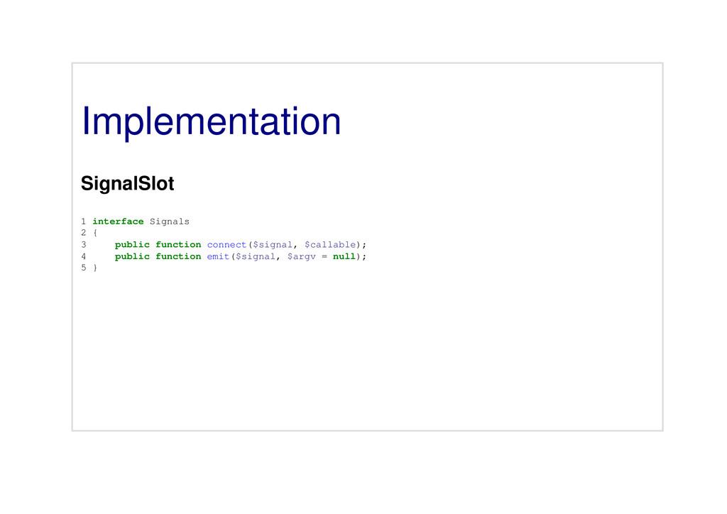 Implementation SignalSlot 1 interface Signals 2...