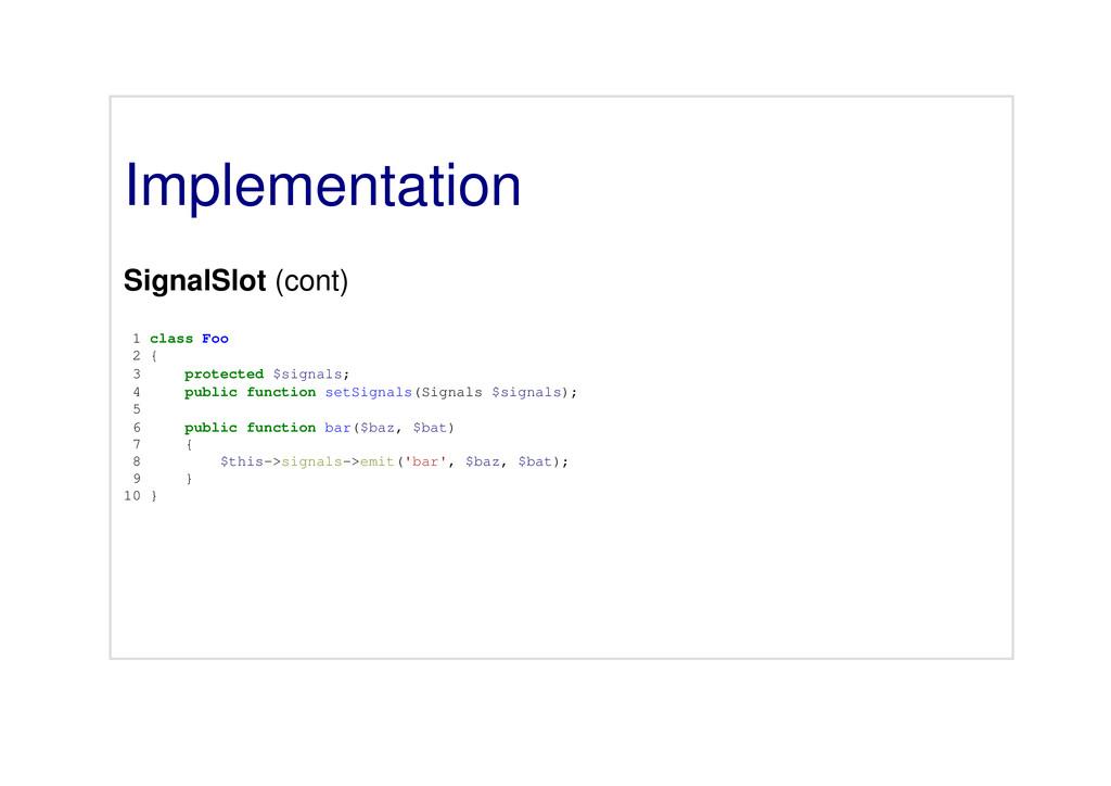 Implementation SignalSlot (cont) 1 class Foo 2 ...