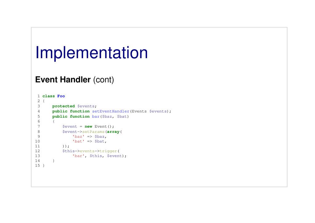 Implementation Event Handler (cont) 1 class Foo...