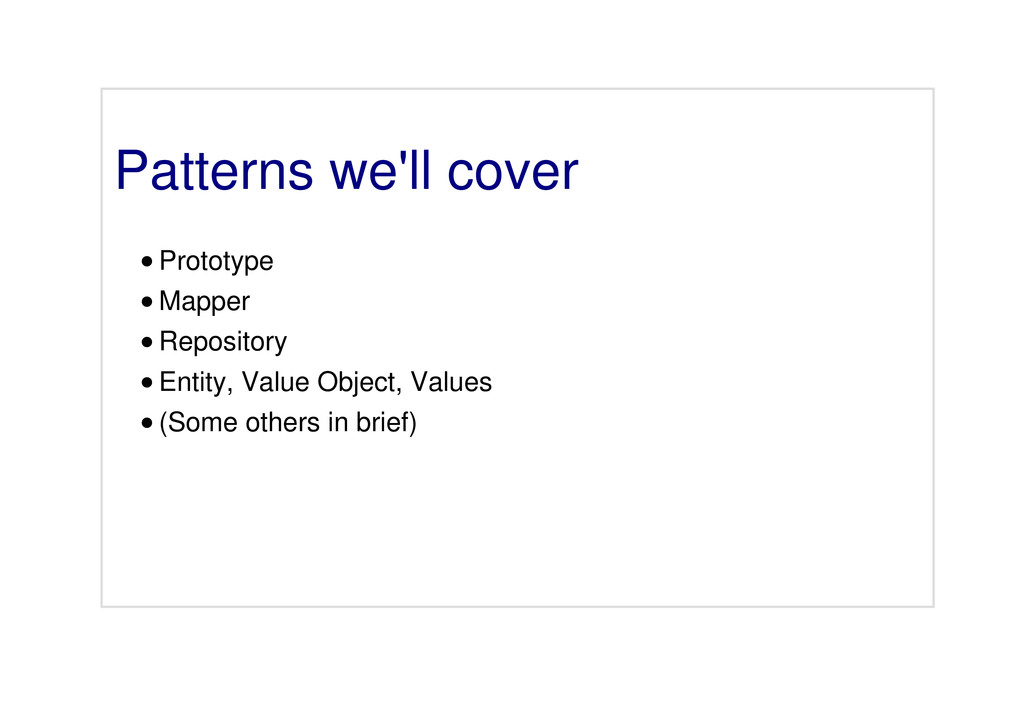 Patterns we'll cover Prototype Mapper Repositor...