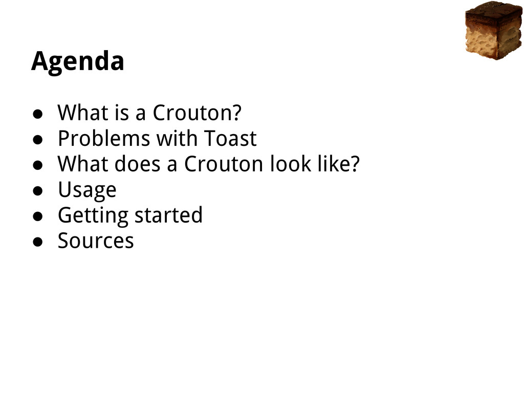 Agenda ● What is a Crouton? ● Problems with Toa...