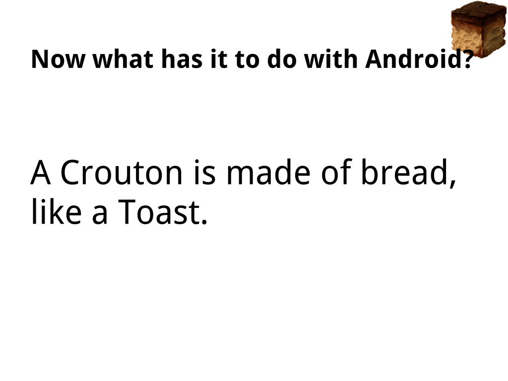 A Crouton is made of bread, like a Toast. Now w...