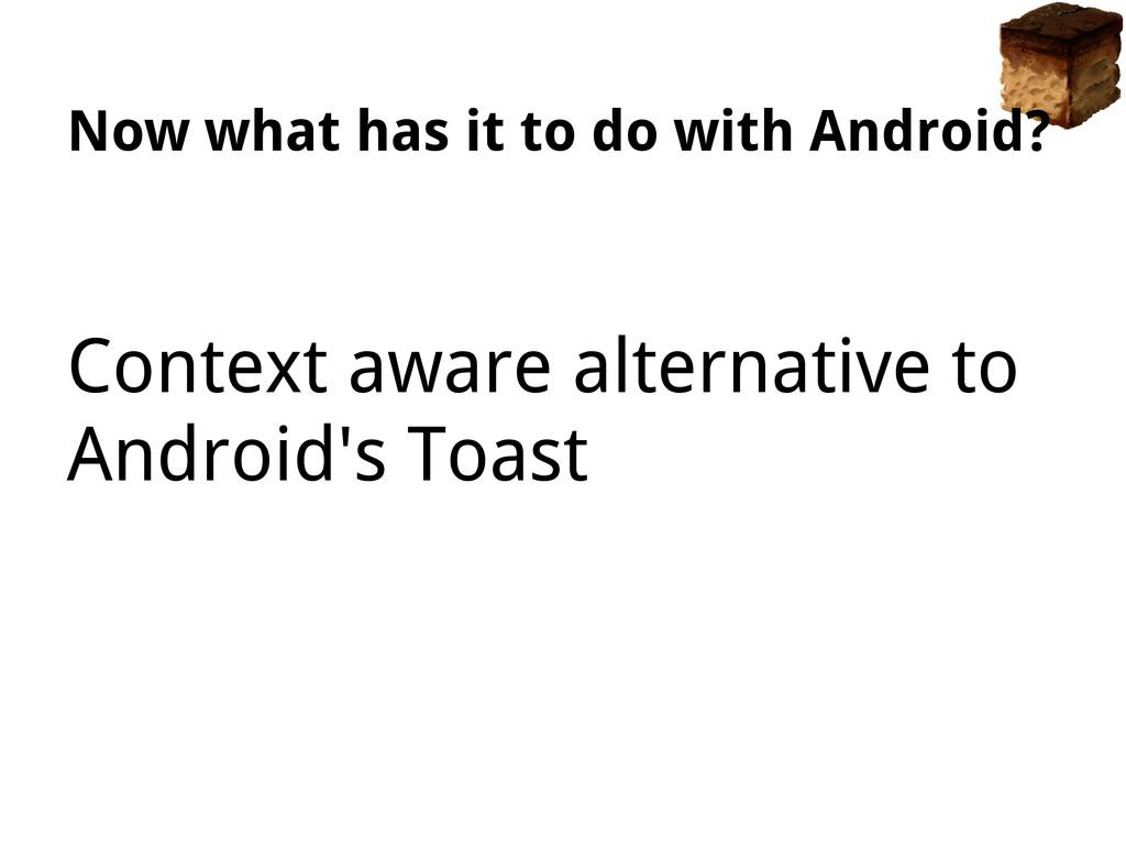 Context aware alternative to Android's Toast No...