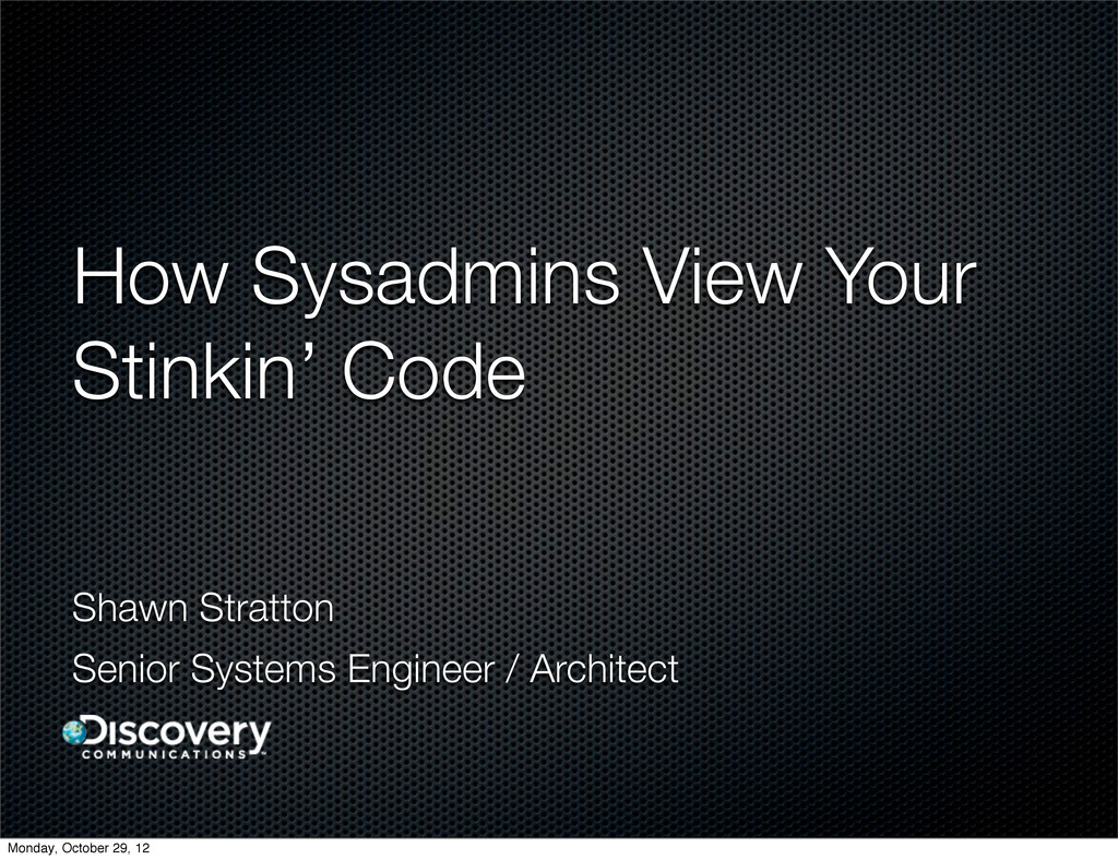 How Sysadmins View Your Stinkin' Code Shawn Str...