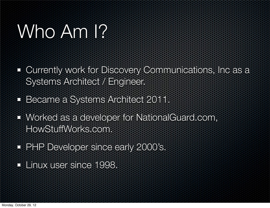 Who Am I? Currently work for Discovery Communic...