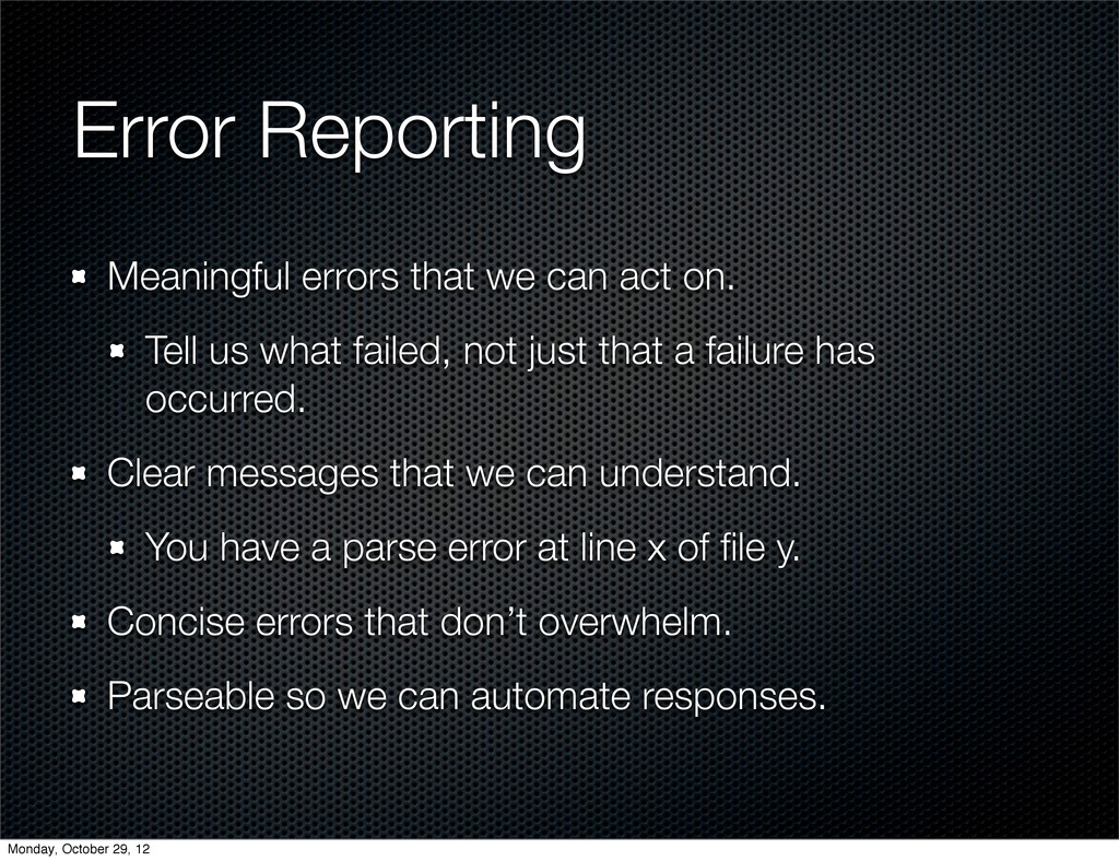 Error Reporting Meaningful errors that we can a...