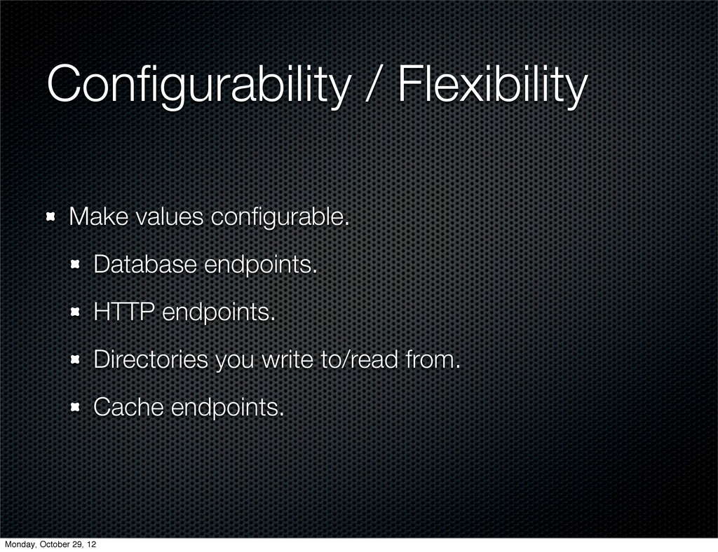Configurability / Flexibility Make values configu...