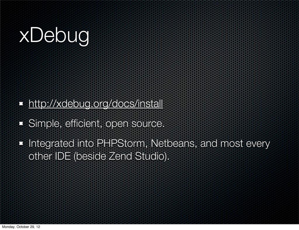xDebug http://xdebug.org/docs/install Simple, e...