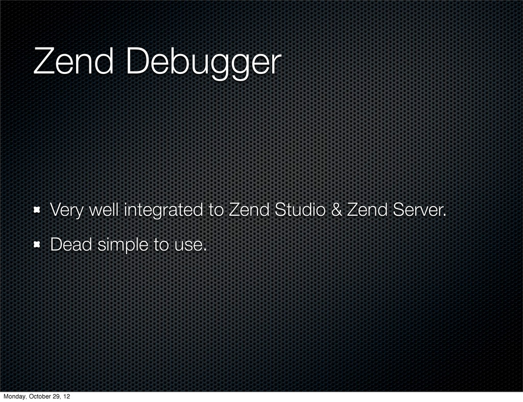 Zend Debugger Very well integrated to Zend Stud...