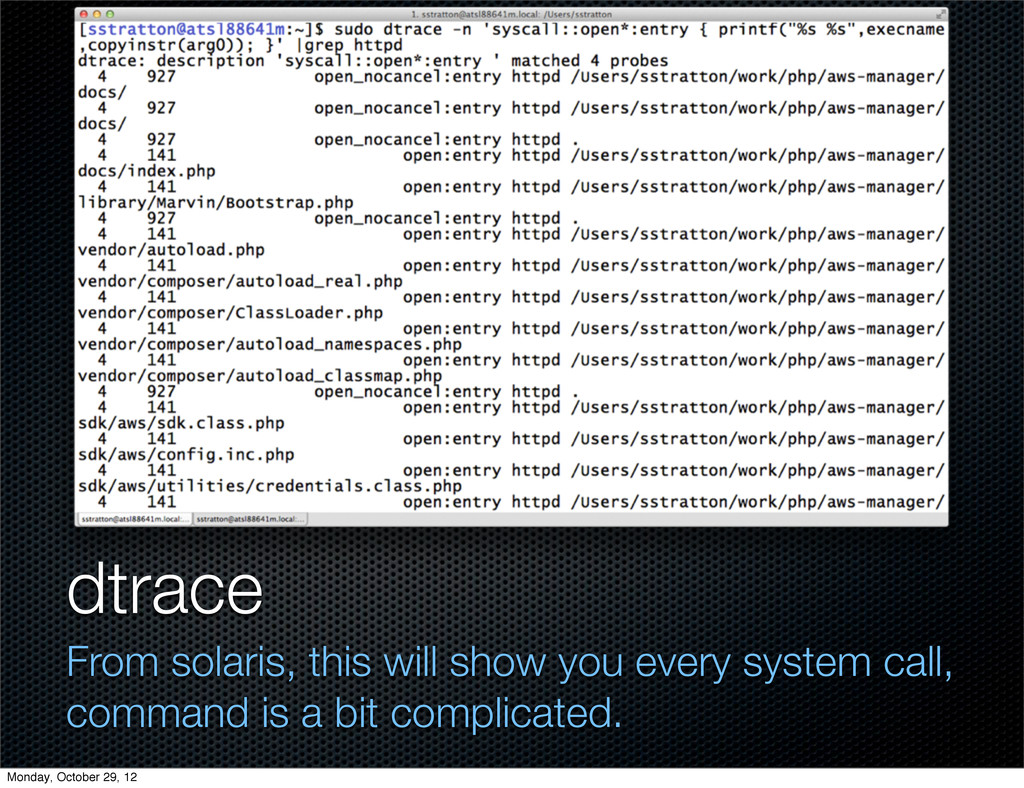 dtrace From solaris, this will show you every s...