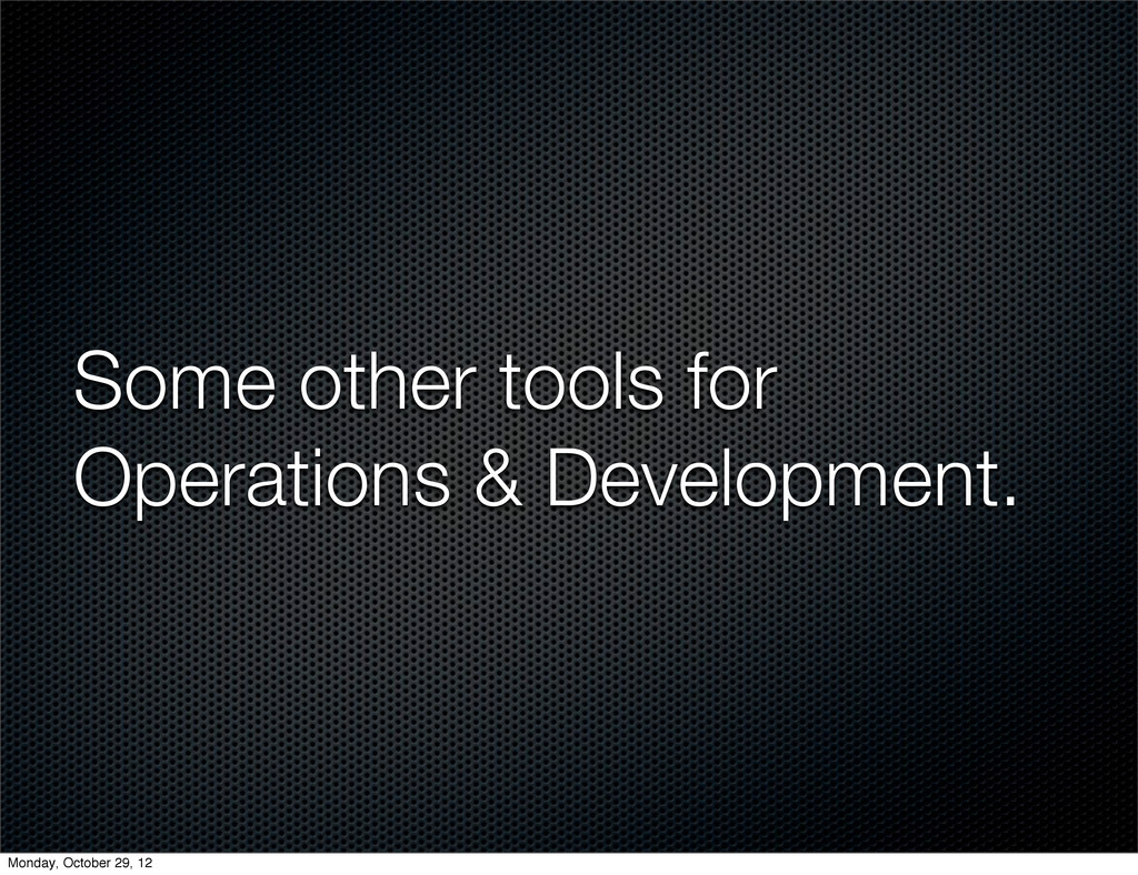 Some other tools for Operations & Development. ...