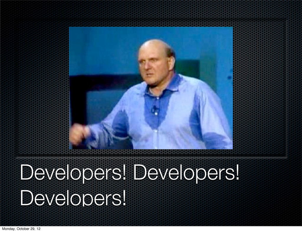 Developers! Developers! Developers! Monday, Oct...