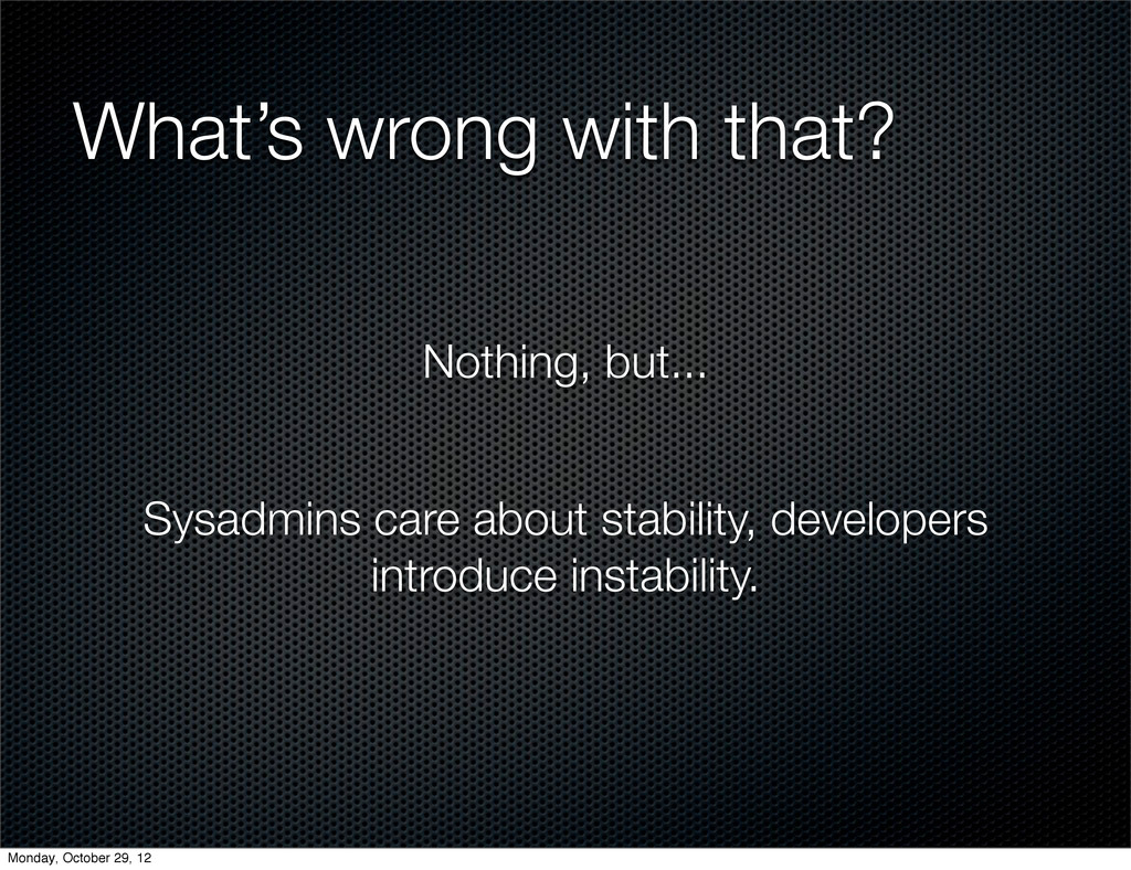 What's wrong with that? Nothing, but... Sysadmi...