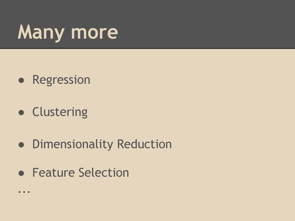 Many more ● Regression ● Clustering ● Dimension...