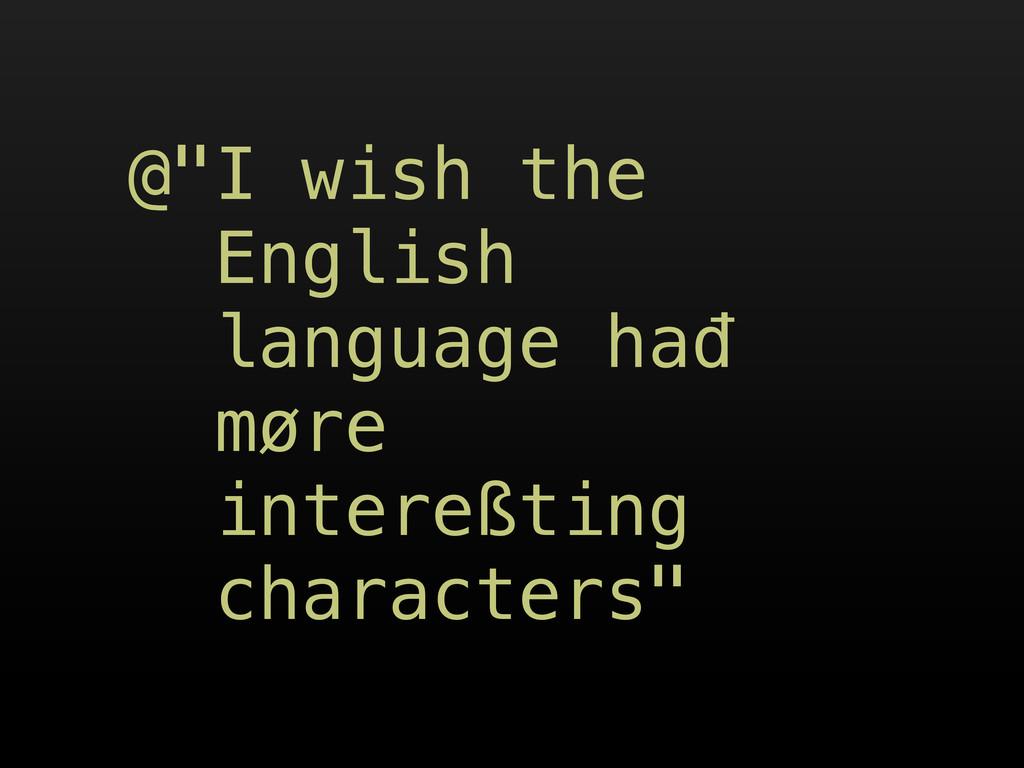 "@""I wish the English language hađ møre intereßt..."