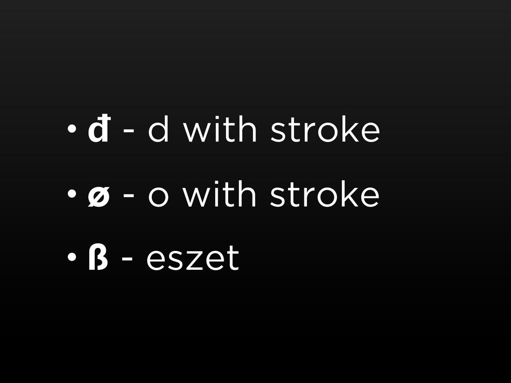 • đ - d with stroke • ø - o with stroke • ß - e...