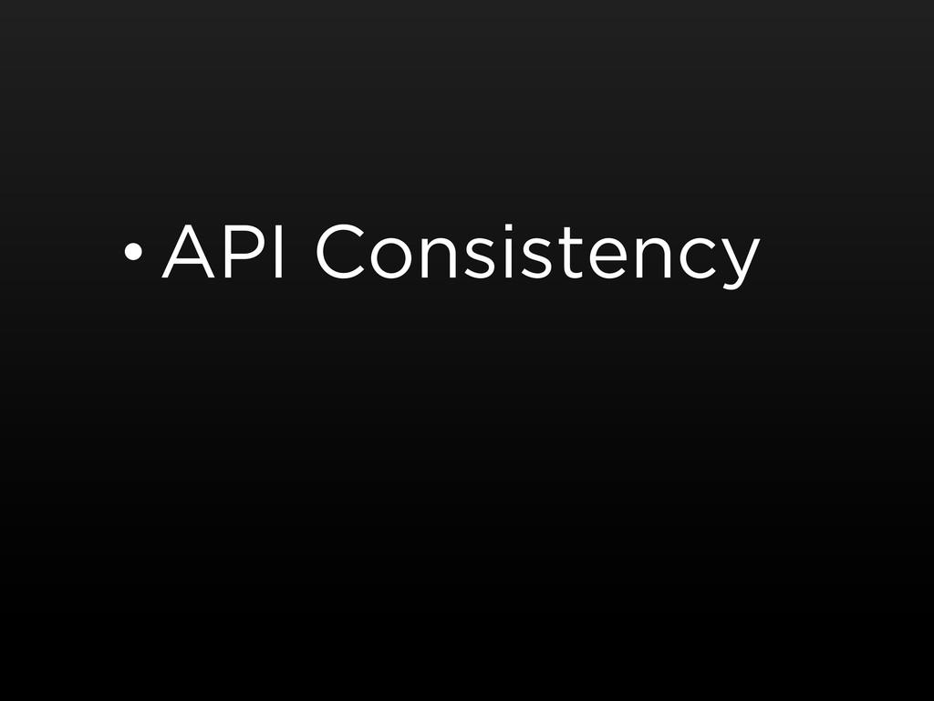 • API Consistency