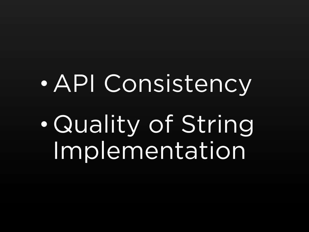 • API Consistency • Quality of String Implement...