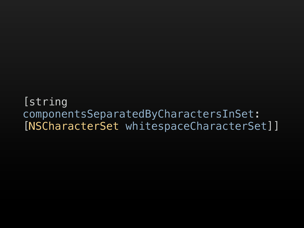 [string componentsSeparatedByCharactersInSet: [...