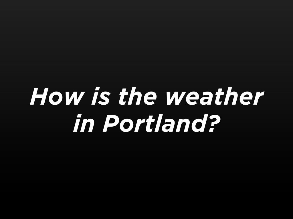 How is the weather in Portland?