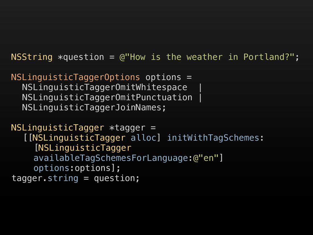 """NSString *question = @""""How is the weather in Po..."""