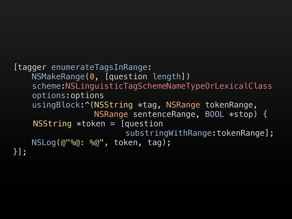 [tagger enumerateTagsInRange: NSMakeRange(0, [q...