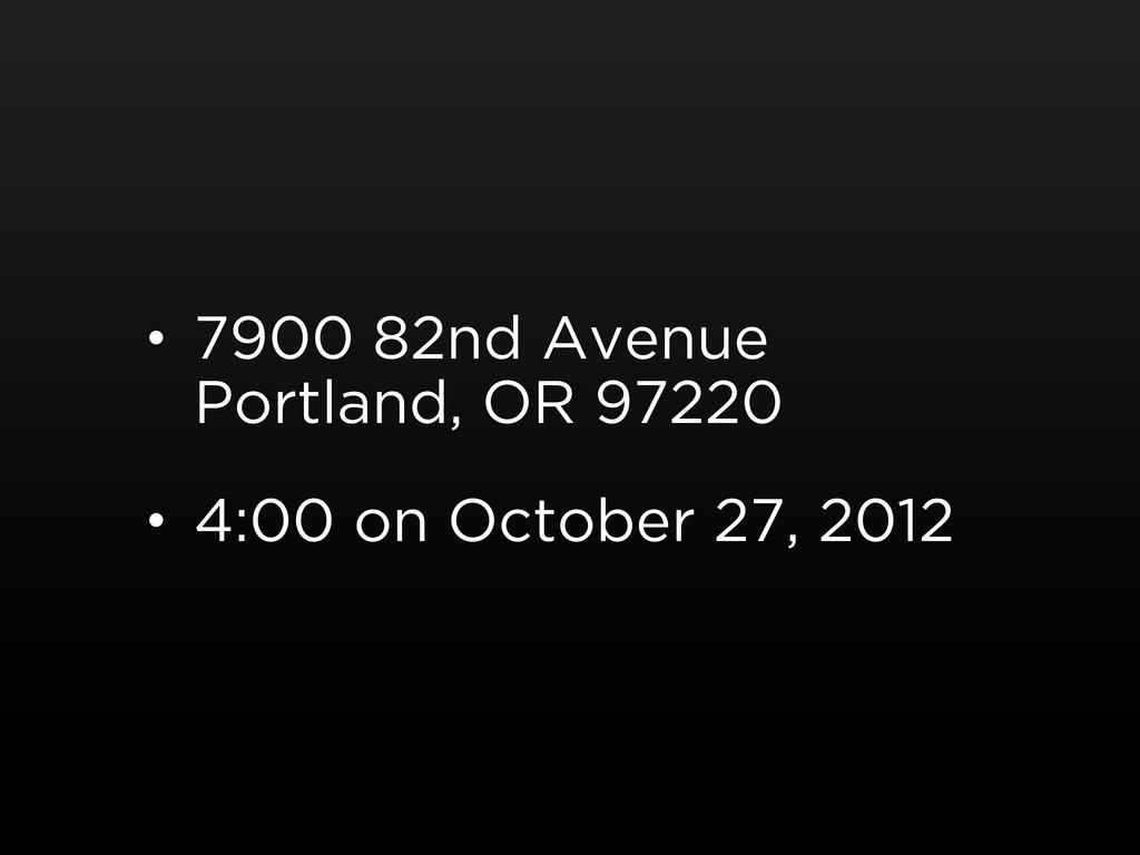 • 7900 82nd Avenue Portland, OR 97220 • 4:00 on...