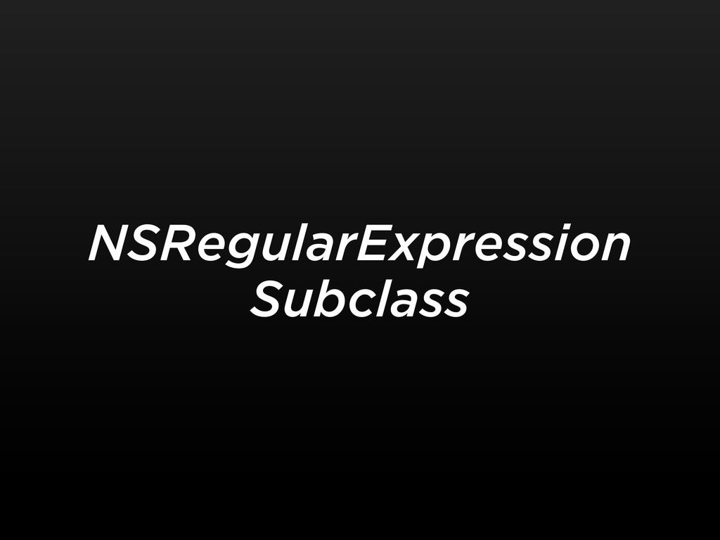 NSRegularExpression Subclass