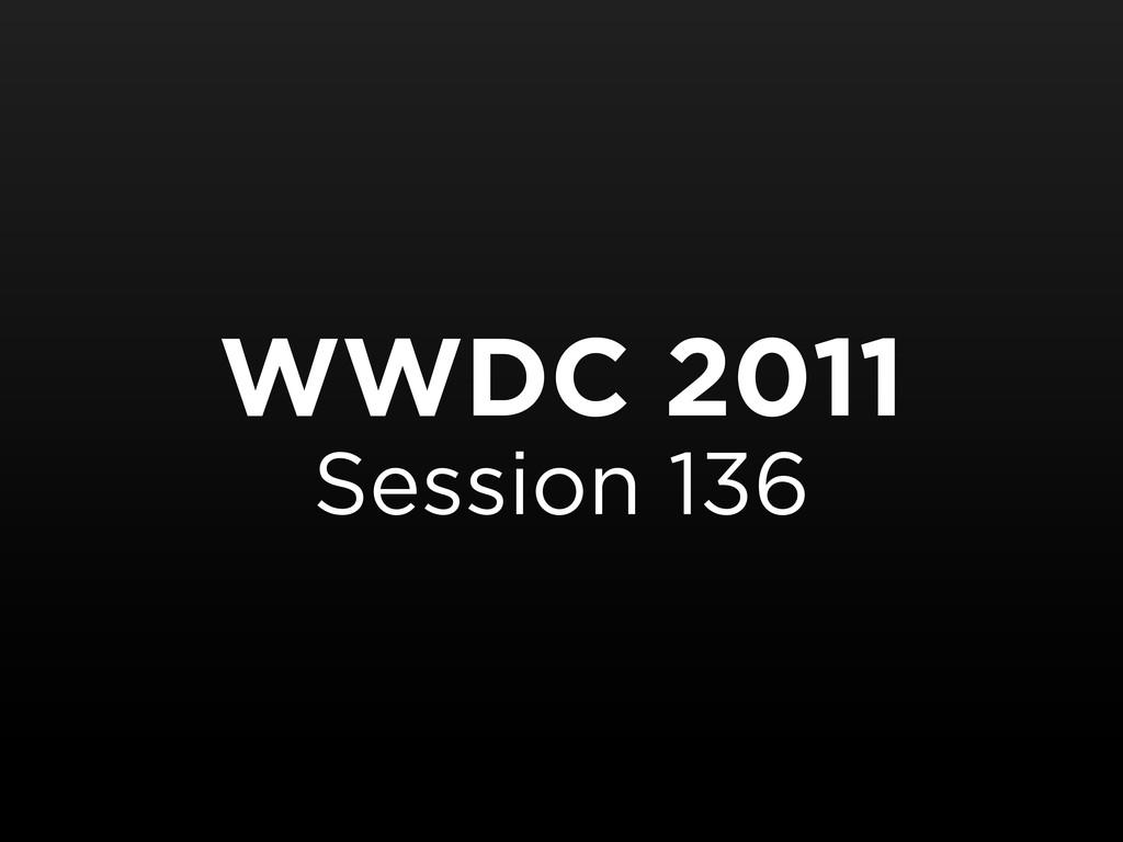 WWDC 2011 Session 136