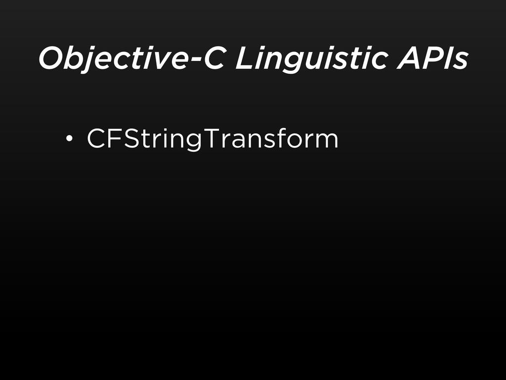 • CFStringTransform Objective-C Linguistic APIs