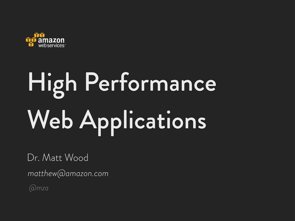 High Performance Web Applications matthew@amazo...