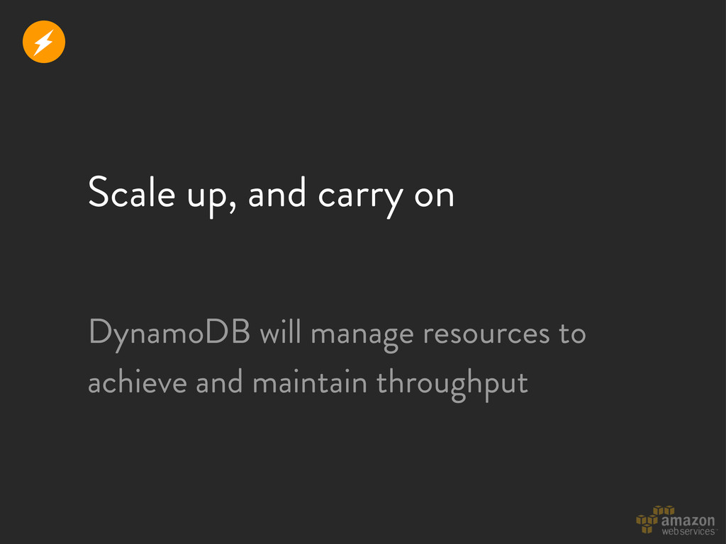 Scale up, and carry on DynamoDB will manage res...