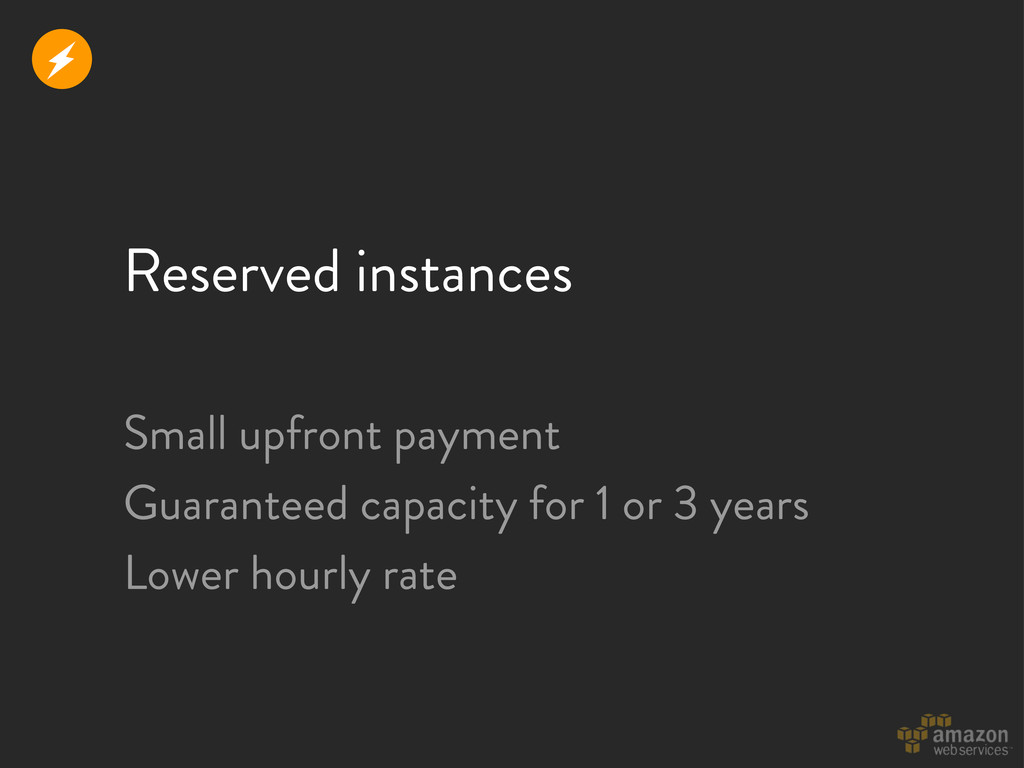 Reserved instances Small upfront payment Guaran...