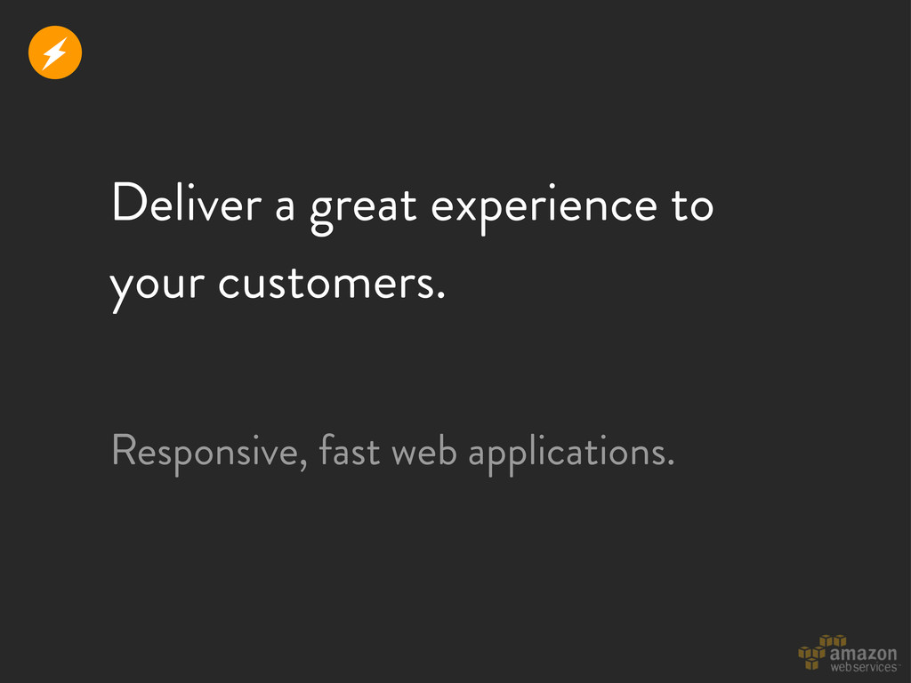 Deliver a great experience to your customers. R...