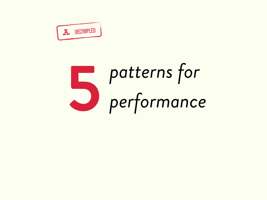 5patterns for performance g DECOUPLED