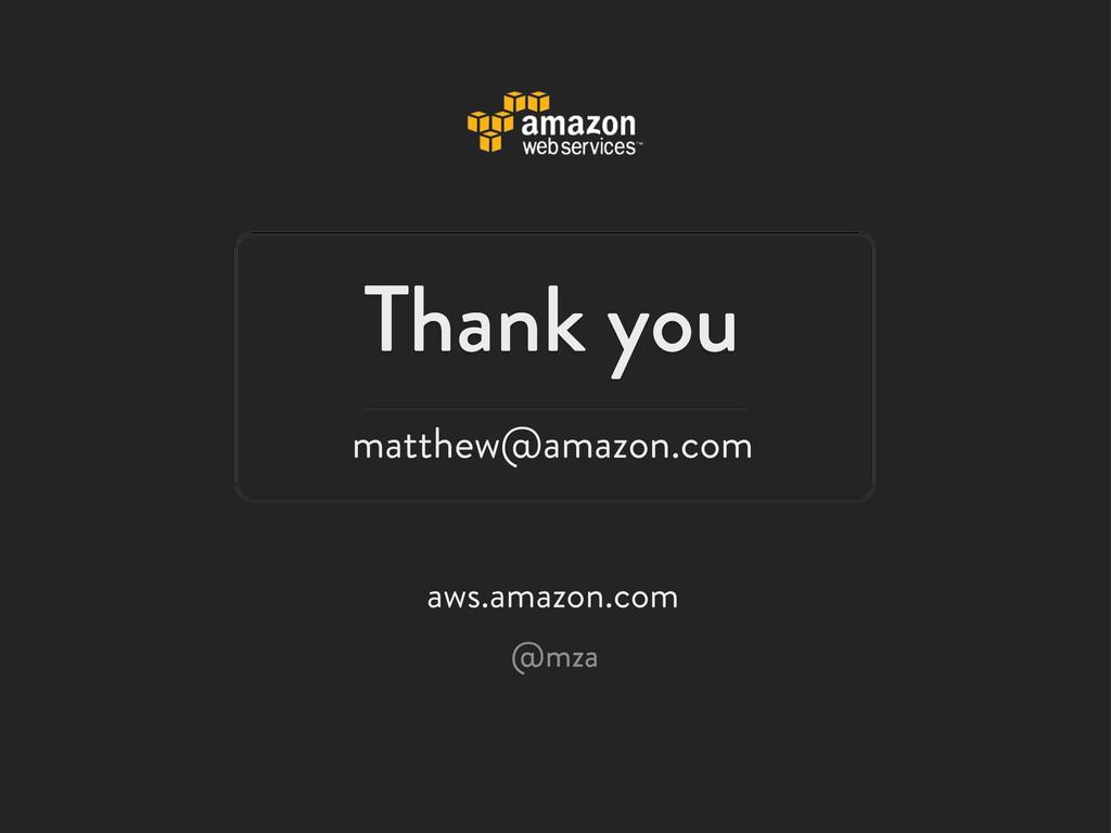 Thank you aws.amazon.com @mza matthew@amazon.com