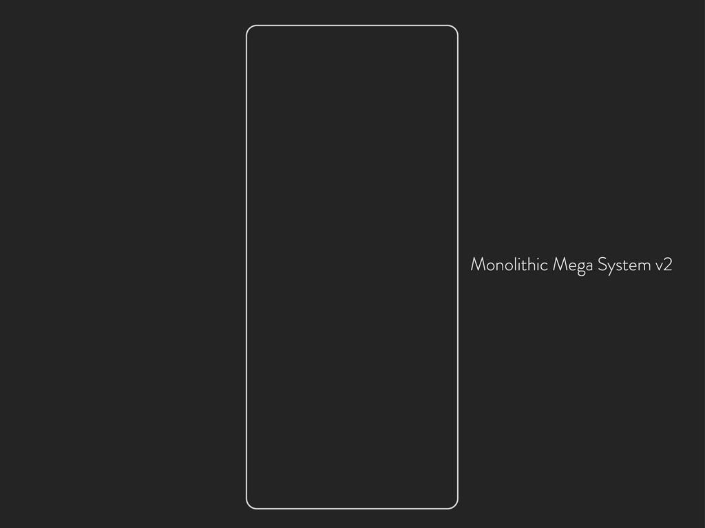 Monolithic Mega System v2